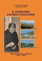 Il venerabile p. Quirico Pignalberi. «San Francesco redivivo» 1891-1982 - Angelo Di Giorgio