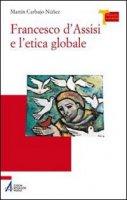 Francesco d'Assisi e l'etica globale - Carbajo Nunez Martin