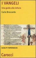 I Vangeli. Una guida alla lettura - Broccardo Carlo