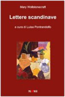 Lettere scandinave - Wollstonecraft Mary