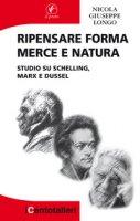 Ripensare forma merce e natura. Studio su Schelling, Marx e Dussel - Longo Nicola Giuseppe