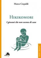 Hikikomori. I giovani che non escono di casa - Crepaldi Marco