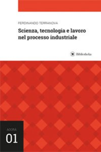 Copertina di 'Scienza, tecnologia e lavoro nel processo industriale'