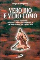 Vero Dio e vero uomo. Esercizi spirituali predicati a papa Giovanni Paolo II e ai suoi collaboratori della curia - Etchegaray Roger