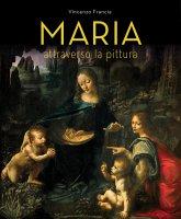 Maria attraverso la pittura - Francia Vincenzo