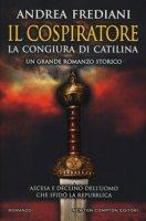 Il cospiratore. La congiura di Catilina - Frediani Andrea