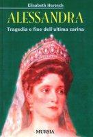 Alessandra. Tragedia e fine dell'ultima zarina - Heresch Elisabeth