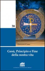 Copertina di 'Gesù, Principio e Fine della nostra vita'