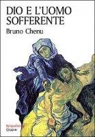 Dio e l'uomo sofferente - Chenu Bruno