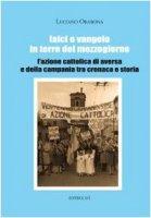 Laici e Vangelo in terre del Mezzogiorno. L'Azione Cattolica di Aversa e della Campania tra cronaca e storia - Orabona Luciano