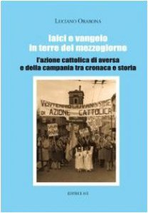 Copertina di 'Laici e Vangelo in terre del Mezzogiorno. L'Azione Cattolica di Aversa e della Campania tra cronaca e storia'