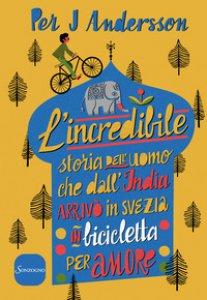 Copertina di 'L' incredibile storia dell'uomo che dall'India arrivò in Svezia in bicicletta per amore'