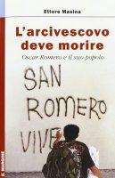 Arcivescovo deve morire. Oscar Romero e il suo popolo (L') - Ettore Masina
