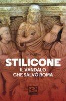 Stilicone. Il vandalo che salvò Roma - Hughes Ian