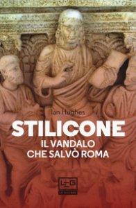 Copertina di 'Stilicone. Il vandalo che salvò Roma'