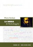 La Bibbia di Michelangelo - Piero Stefani