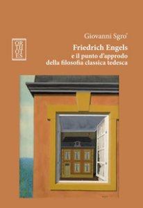 Copertina di 'Friedrich Engels e il punto d'approdo della filosofia classica tedesca. Ediz. integrale'