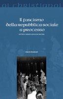 Il fascismo delle Repubblica Sociale a processo - Alberto Mandreoli