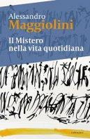 Il mistero della vita quotidiana - Maggiolini Alessandro