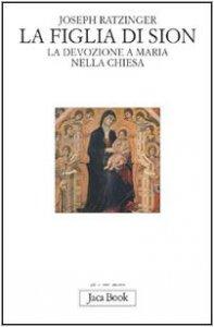 Copertina di 'La figlia di Sion. La devozione a Maria nella Chiesa'