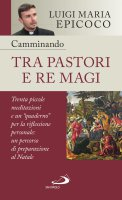 Camminando tra pastori e re magi - Luigi M. Epicoco