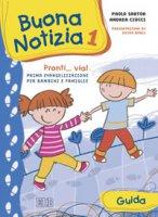 Buona notizia 1  Pronti... via! Prima evangelizzazione per bambini e famiglie - Guida - Sartor Paolo, Ciucci Andrea