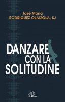 Danzare con la solitudine - Rodriguez Josè M. Olaizola