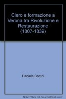 Clero e formazione a Verona tra Rivoluzione e Restaurazione (1807-1839) - Cottini Daniele