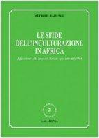 Le sfide dell'inculturazione in Africa. Riflessione alla luce del Sinodo speciale del 1994 - Gahungu Méthode