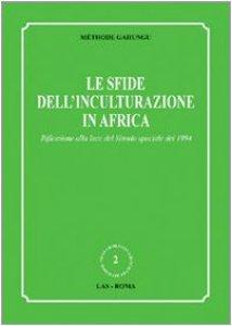 Copertina di 'Le sfide dell'inculturazione in Africa. Riflessione alla luce del Sinodo speciale del 1994'
