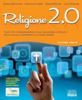Religione 2.0. Volume unico. Testo per l'insegnamento della religione cattolica. Con espansione online. Per la Scuola media - Bocchini Sergio, Cabri Pierluigi, Masini Paolo