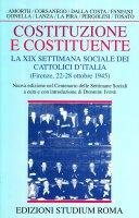 Costituzione e costituente. La XIX settimana sociale dei cattolici d'Italia - AA. VV.