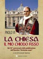 La Chiesa il mio chiodo fisso - Paolo VI
