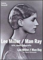 Lee Miller/Man Ray. Arte, moda, fotografia. Ediz. italiana e inglese - Muzzarelli Federica