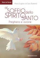 Al soffio dello Spirito Santo. Preghiera e azione - Maria Eugenio di Gesù Bambino