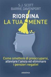 Copertina di 'Riordina la tua mente. Come smettere di preoccuparsi, alleviare l'ansia ed eliminare i pensieri negativi'
