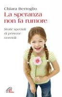 La speranza non fa rumore - Chiara Bertoglio