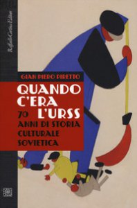 Copertina di 'Quando c'era l'URSS. 70 anni di storia culturale sovietica'