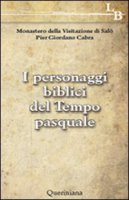 I personaggi biblici del Tempo pasquale - Pier Giordano Cabra, Monastero della Visitazione di Sal�