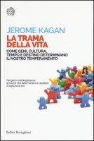 La trama della vita. Come geni, cultura, tempo e destino determinano il nostro temperamento - Kagan Jerome