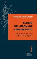 Elogio del piromane appassionato - Franco Ferrarotti