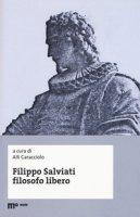Filippo Salviati filosofo libero. Atti del Convegno nel IV centenario dalla morte (Macerata-Pisa, 18-20 novembre 2014)
