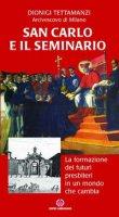 San Carlo e il seminario. La formazione dei futuri presbiteri in un mondo che cambia - Tettamanzi Dionigi