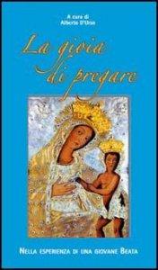 Copertina di 'La gioia di pregare nella esperienza di una giovane beata'