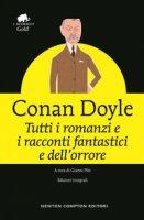 Tutti i racconti e i romanzi fantastici e dell'orrore - Conan Doyle Arthur