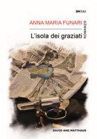 L' isola dei graziati - Funari Anna Maria