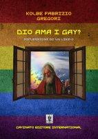 Dio ama i gay?. Riflessioni di un like-o. - Kolbe F. Gregori