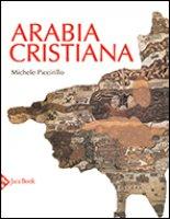 L' Arabia cristiana - Piccirillo Michele