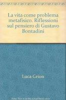 Vita come problema metafisico. Riflessioni sul pensiero di Gustavo Bontadini (La) - Luca Grion