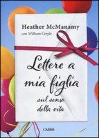 Lettere a mia figlia sul senso della vita - McManamy Heather